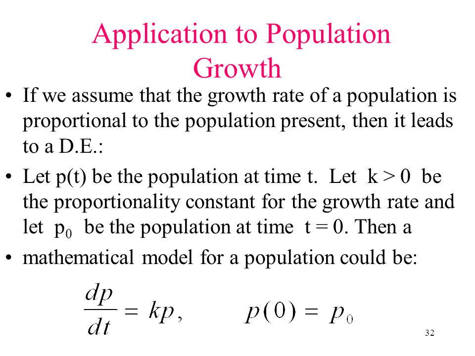 32 Application to Population Growth If we assume that the growth rate of a population is proportional to the population present, then it leads to a D.