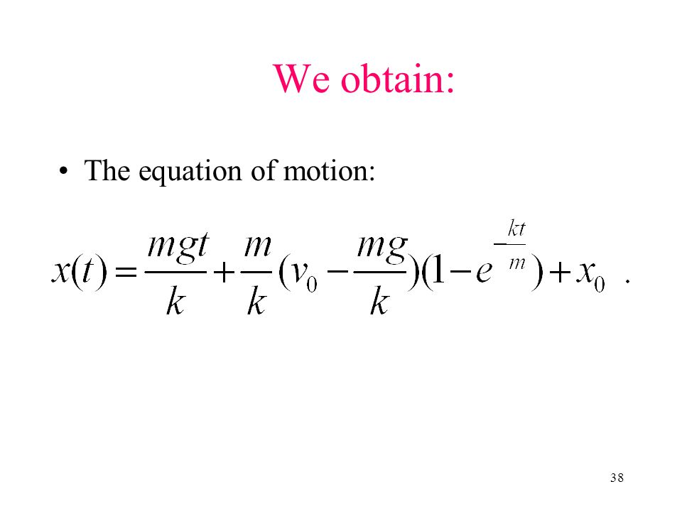 38 We obtain: The equation of motion: