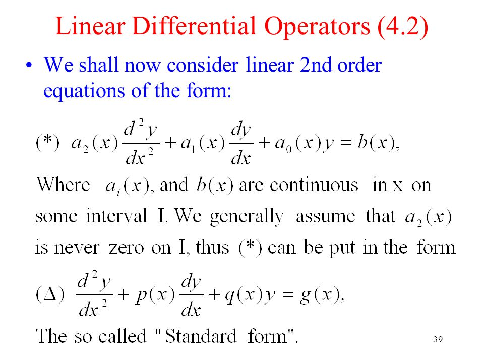 39 We shall now consider linear 2nd order equations of the form: Linear Differential Operators (4.2)
