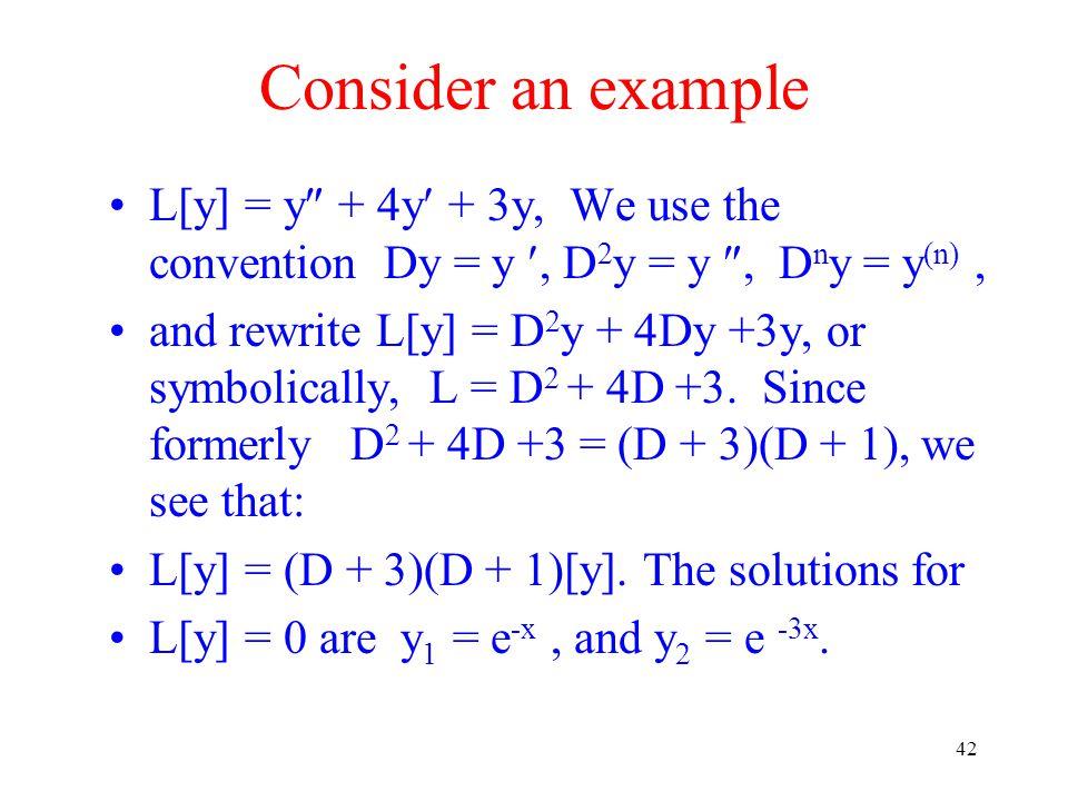 42 L[y] = y  + 4y + 3y, We use the convention Dy = y, D 2 y = y , D n y = y (n), and rewrite L[y] = D 2 y + 4Dy +3y, or symbolically, L = D 2 + 4D +3.