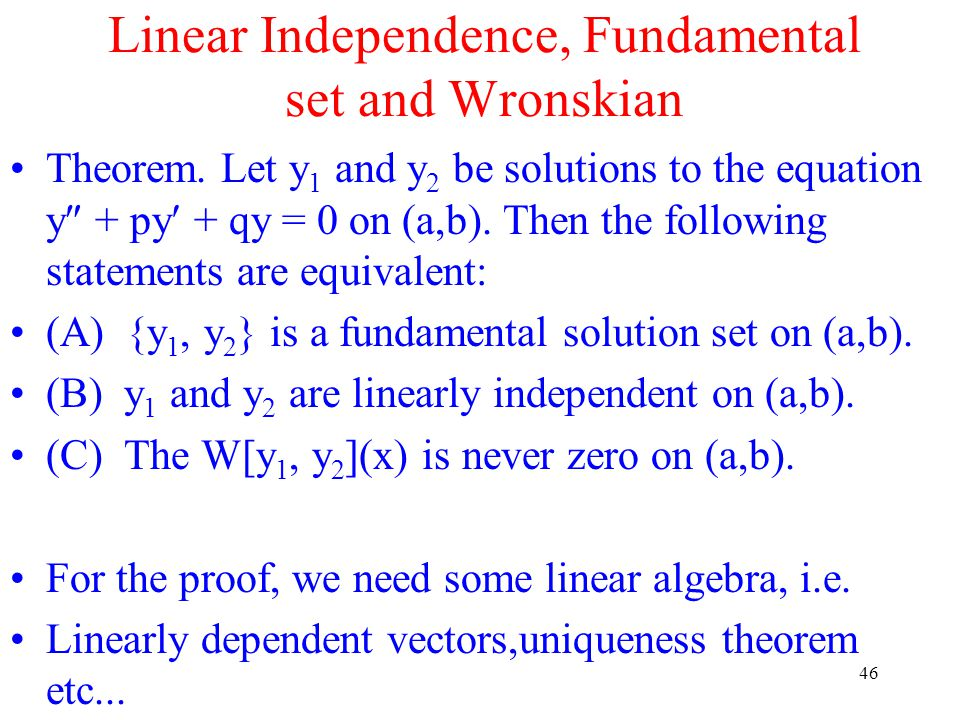 46 Linear Independence, Fundamental set and Wronskian Theorem. Let y 1 and y 2 be solutions to the equation y  + py + qy = 0 on (a,b). Then the follo