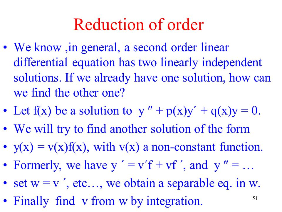 51 Reduction of order We know,in general, a second order linear differential equation has two linearly independent solutions. If we already have one s