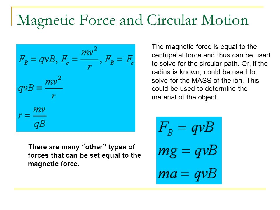 Magnetic Force and Circular Motion The magnetic force is equal to the centripetal force and thus can be used to solve for the circular path.