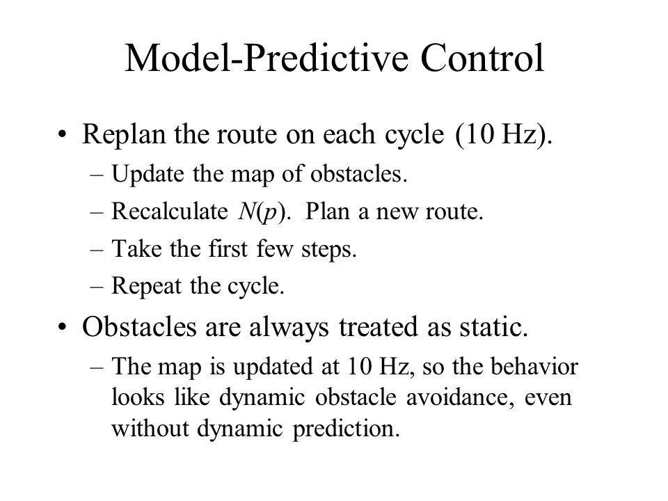 Model-Predictive Control Replan the route on each cycle (10 Hz).