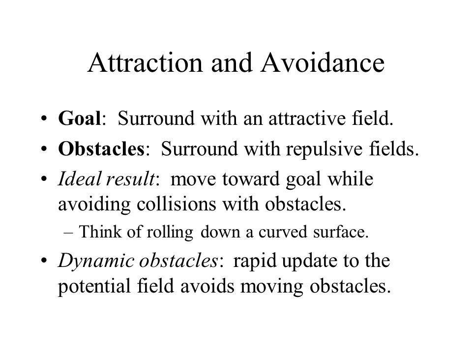 Attraction and Avoidance Goal: Surround with an attractive field.
