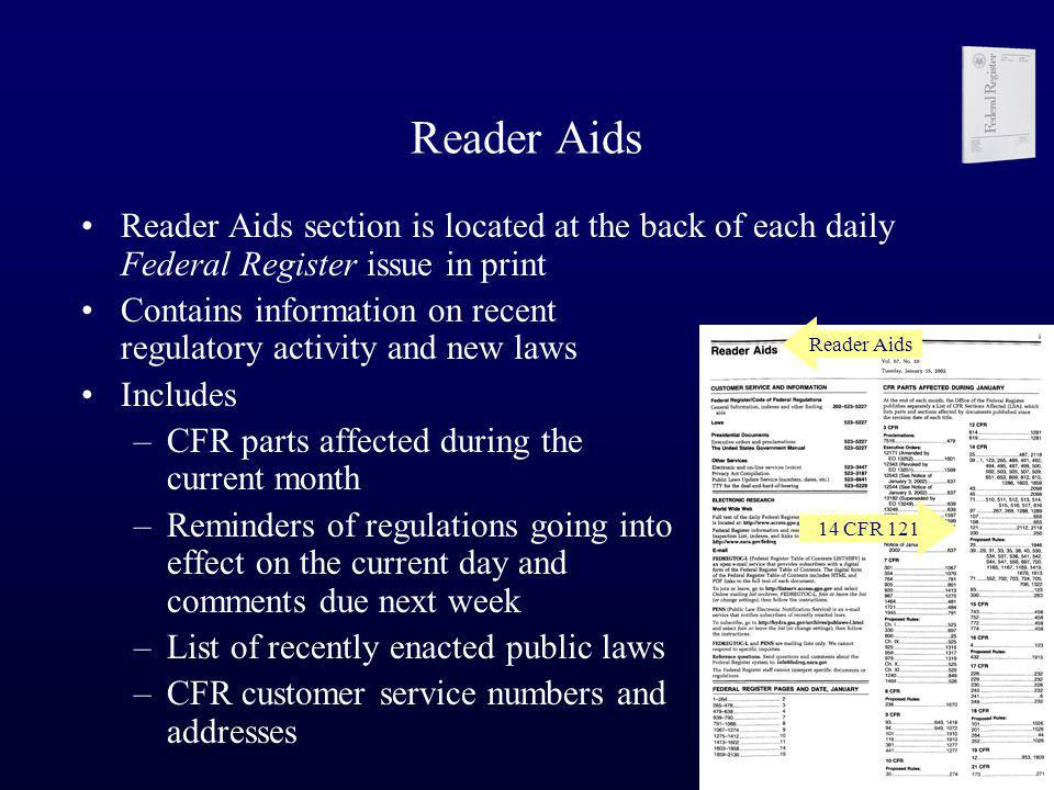 Reader Aids Reader Aids section is located at the back of each daily Federal Register issue in print Contains information on recent regulatory activit