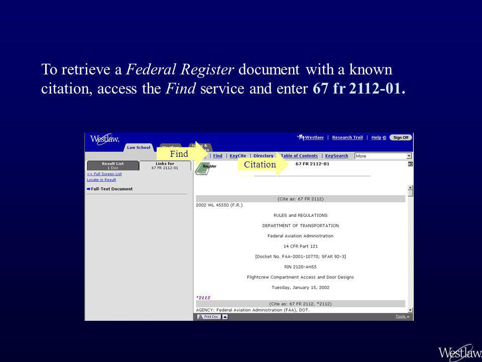 To retrieve a Federal Register document with a known citation, access the Find service and enter 67 fr 2112-01. Find Citation