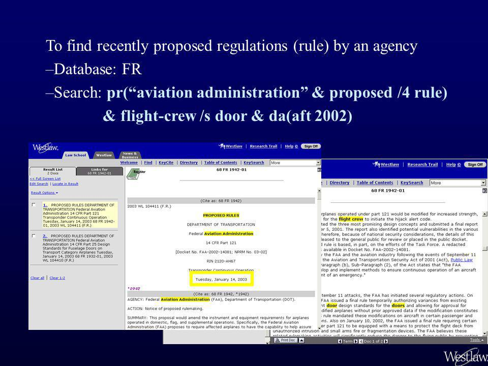 "To find recently proposed regulations (rule) by an agency –Database: FR –Search: pr(""aviation administration"" & proposed /4 rule) & flight-crew /s doo"