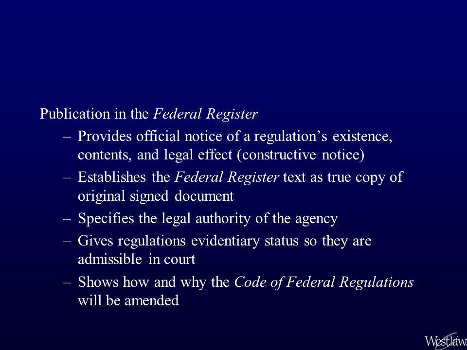 Publication in the Federal Register –Provides official notice of a regulation's existence, contents, and legal effect (constructive notice) –Establish