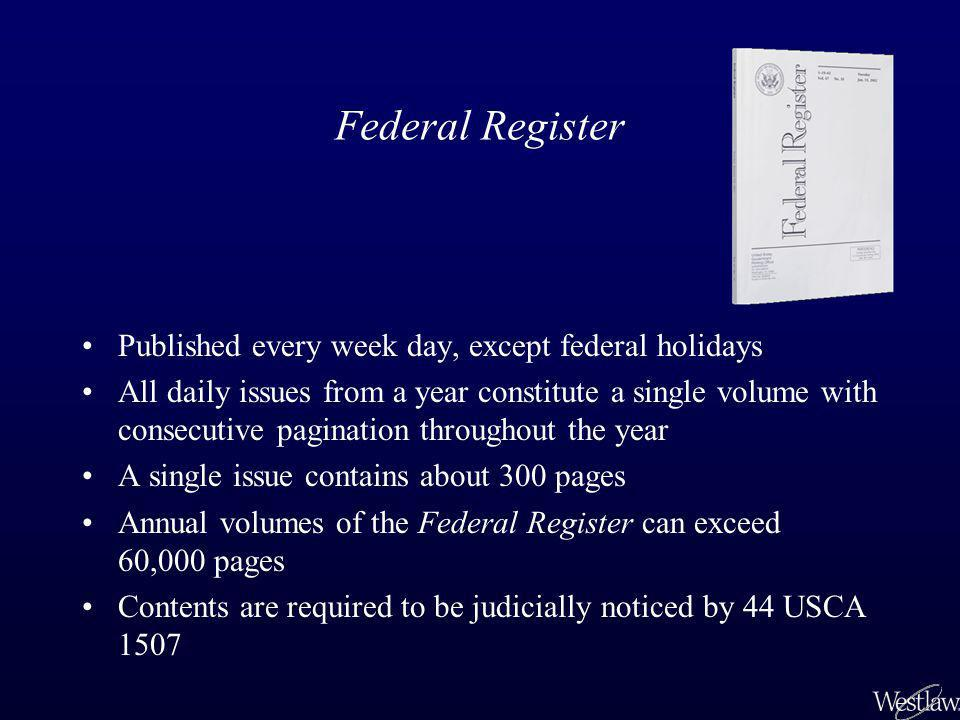 In Each Issue of the Federal Register Table of Contents CFR Parts Affected section Presidential Proclamations, Executive Orders, Reorganization Plans, and Administrative Orders Agency Final Rules, Proposed Rules and Notices.