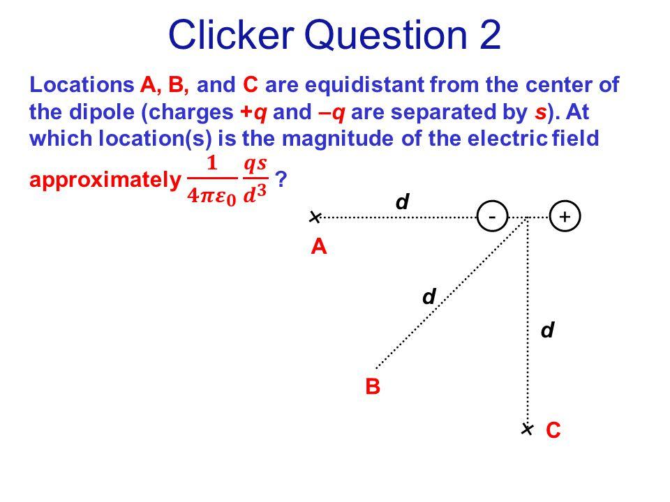 Clicker Question 2 + A C d d - d B