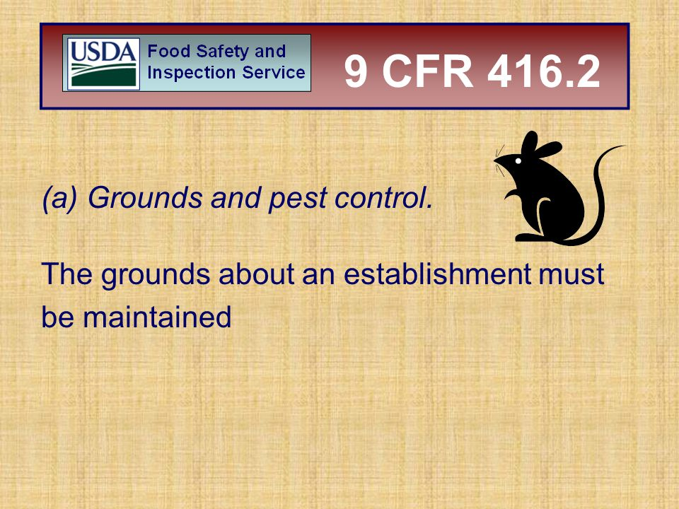 (a)Grounds and pest control. The grounds about an establishment must be maintained 9 CFR 416.2