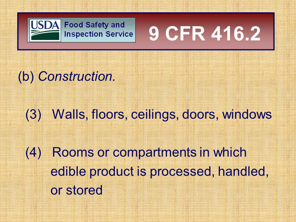 (b) Construction. (3) Walls, floors, ceilings, doors, windows (4) Rooms or compartments in which edible product is processed, handled, or stored