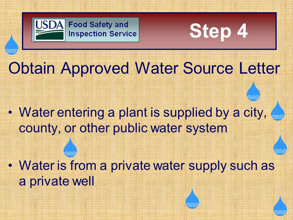 Obtain Approved Water Source Letter Water entering a plant is supplied by a city, county, or other public water system Water is from a private water s