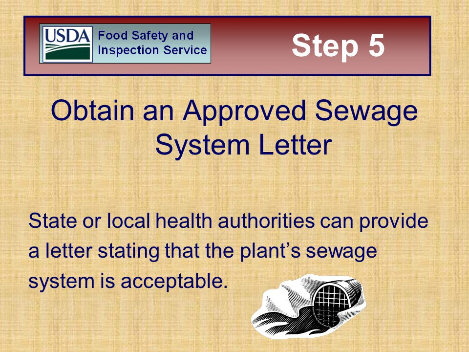 Obtain an Approved Sewage System Letter State or local health authorities can provide a letter stating that the plant's sewage system is acceptable. S