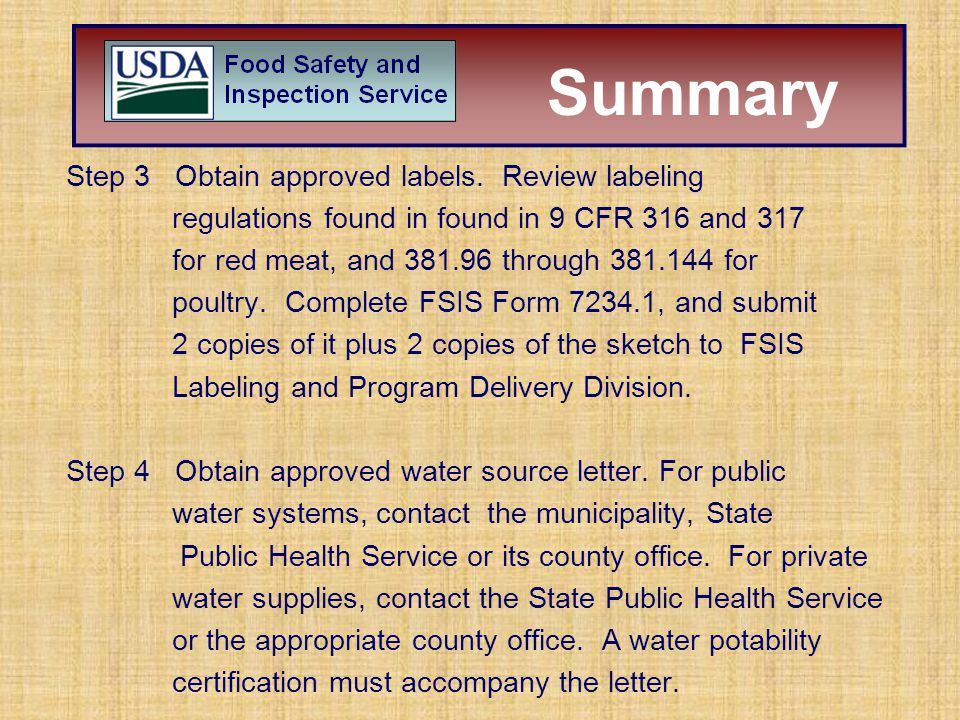 Step 3 Obtain approved labels. Review labeling regulations found in found in 9 CFR 316 and 317 for red meat, and 381.96 through 381.144 for poultry. C