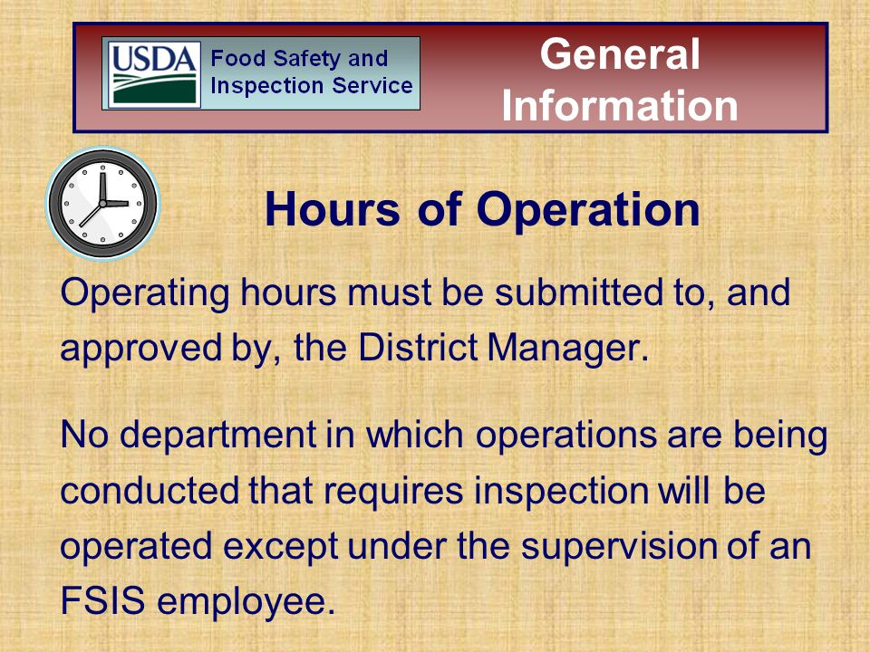 Operating hours must be submitted to, and approved by, the District Manager. No department in which operations are being conducted that requires inspe
