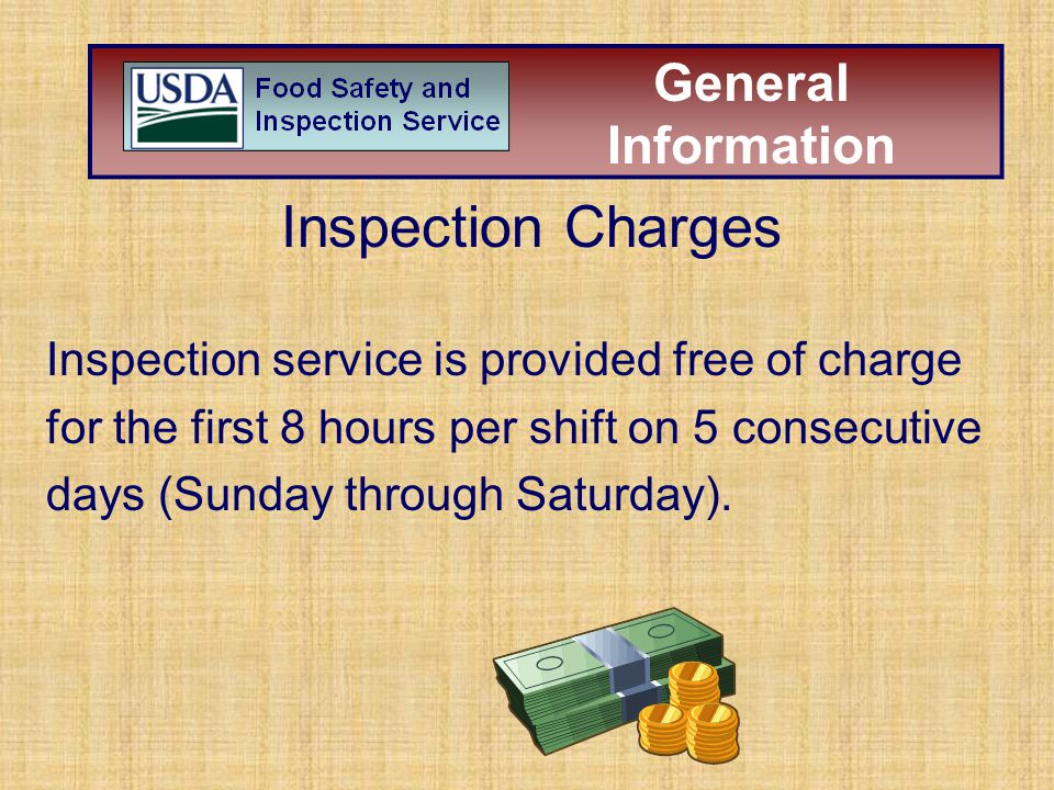 Inspection Charges Inspection service is provided free of charge for the first 8 hours per shift on 5 consecutive days (Sunday through Saturday). Gene