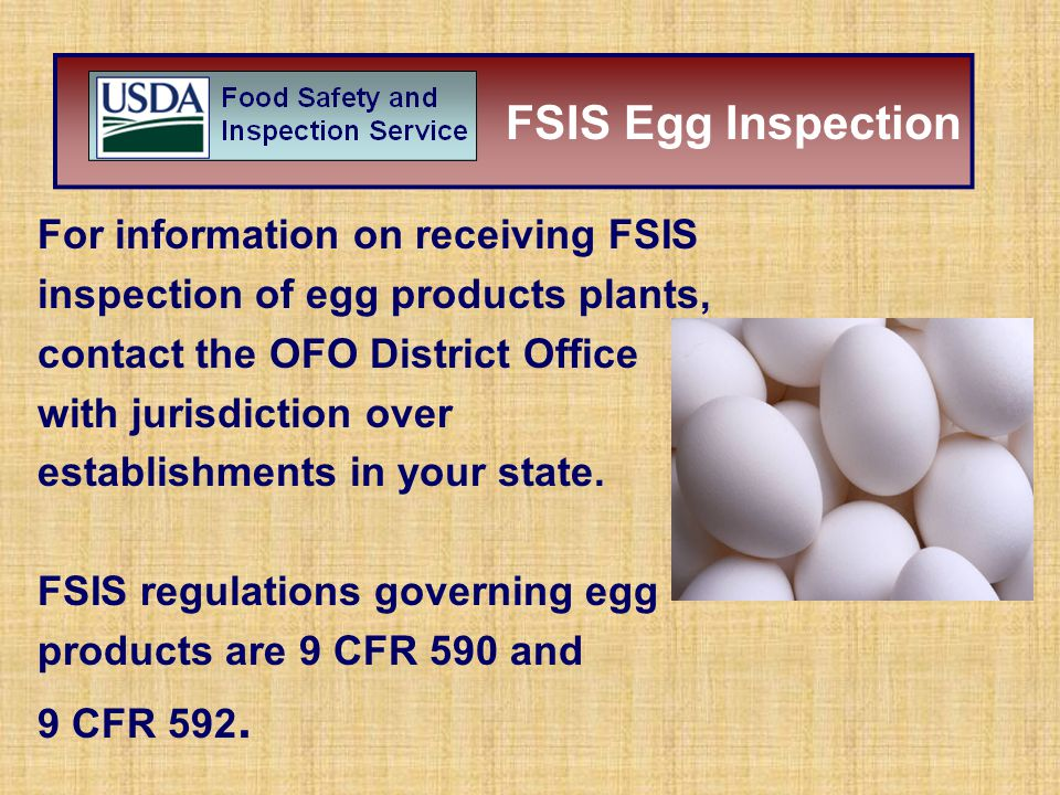 For information on receiving FSIS inspection of egg products plants, contact the OFO District Office with jurisdiction over establishments in your sta