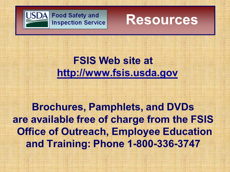 FSIS Web site at http://www.fsis.usda.gov Brochures, Pamphlets, and DVDs are available free of charge from the FSIS Office of Outreach, Employee Educa