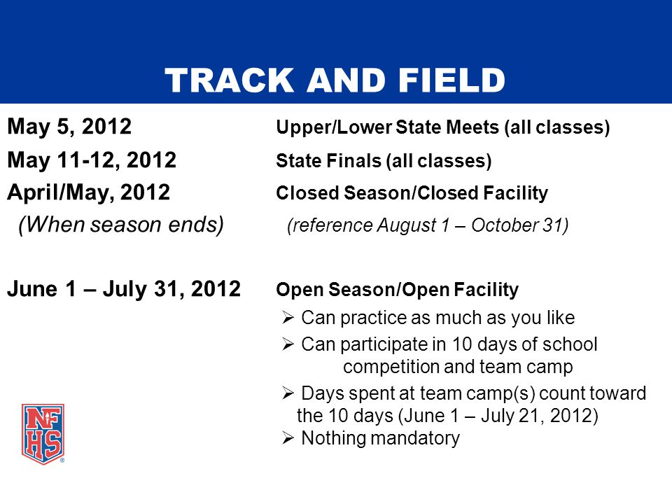 TRACK AND FIELD May 5, 2012 Upper/Lower State Meets (all classes) May 11-12, 2012 State Finals (all classes) April/May, 2012 Closed Season/Closed Faci