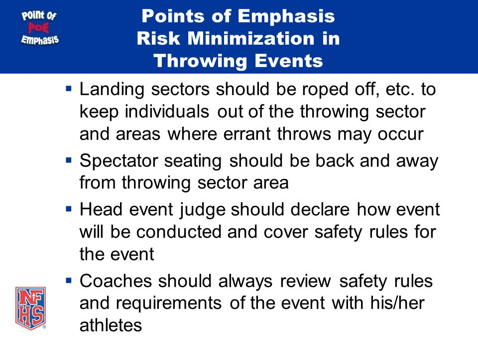 Points of Emphasis Risk Minimization in Throwing Events  Landing sectors should be roped off, etc. to keep individuals out of the throwing sector and