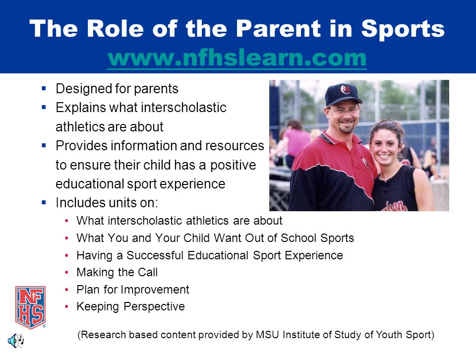  Designed for parents  Explains what interscholastic athletics are about  Provides information and resources to ensure their child has a positive e