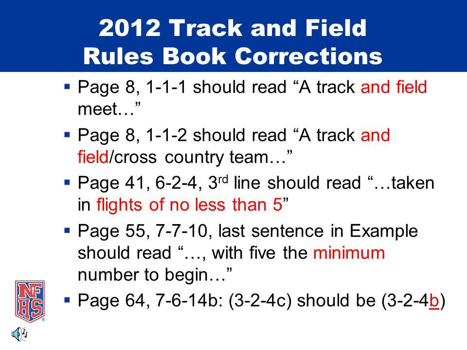 "2012 Track and Field Rules Book Corrections  Page 8, 1-1-1 should read ""A track and field meet…""  Page 8, 1-1-2 should read ""A track and field/cross"