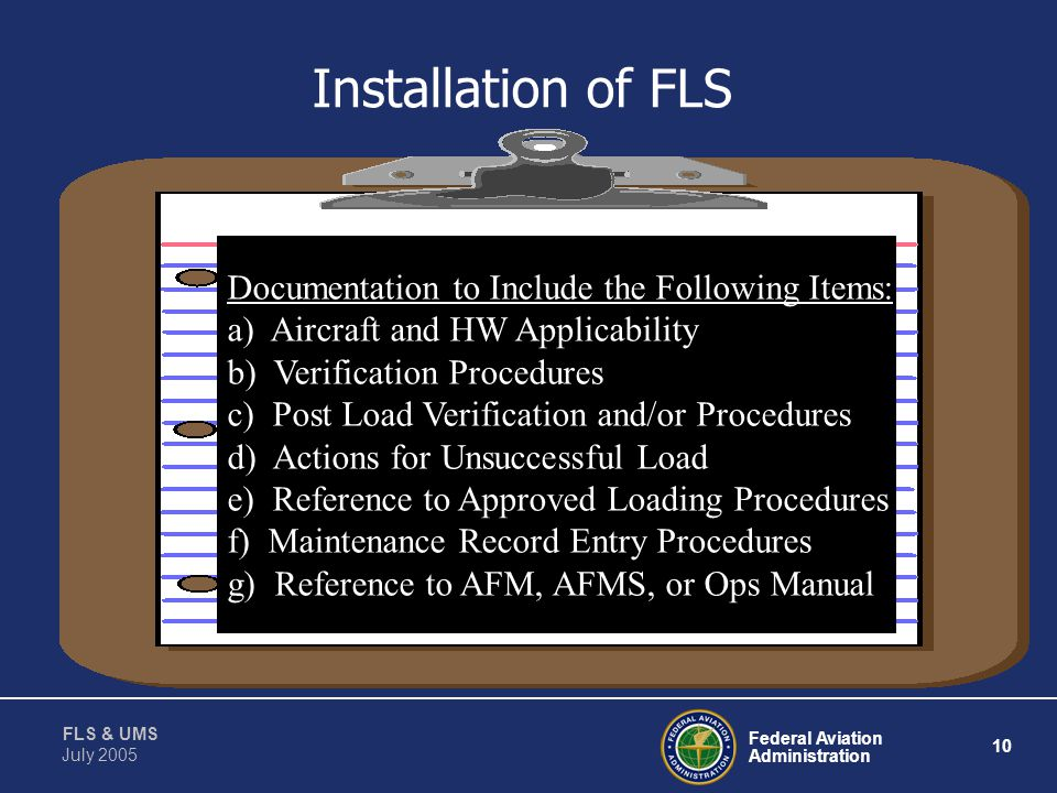 Federal Aviation Administration 9 FLS & UMS July 2005 Approval of FLS Changing Is FLS also UMS? Change Impact Analysis Use guidelines for UMS Y