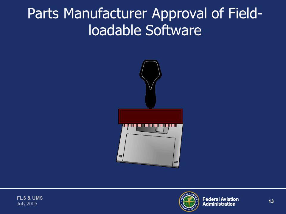 Federal Aviation Administration 12 FLS & UMS July 2005 Maintenance & Part Marking of FLS HW P/N: SW P/N: LRU P/N: Procedure to Verify SW Load Procedur