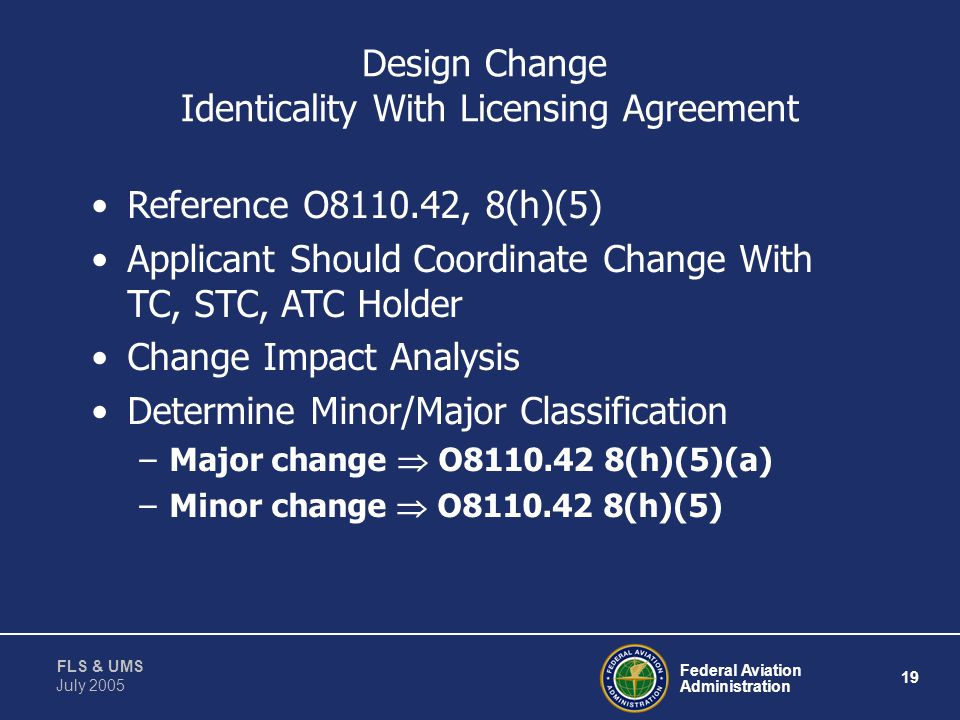 Federal Aviation Administration 18 FLS & UMS July 2005 Design Approval Identicality With Licensing Agreement Reference O8110.42, 8(a)(3)(a) FLS Should