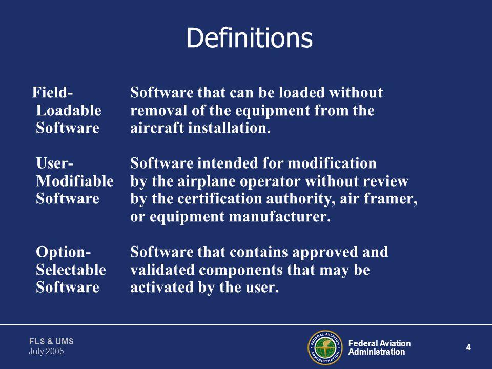 Federal Aviation Administration 3 FLS & UMS July 2005 DO-178B References to FLS Field-Loadable Software (FLS) and Loading References: - System Design: