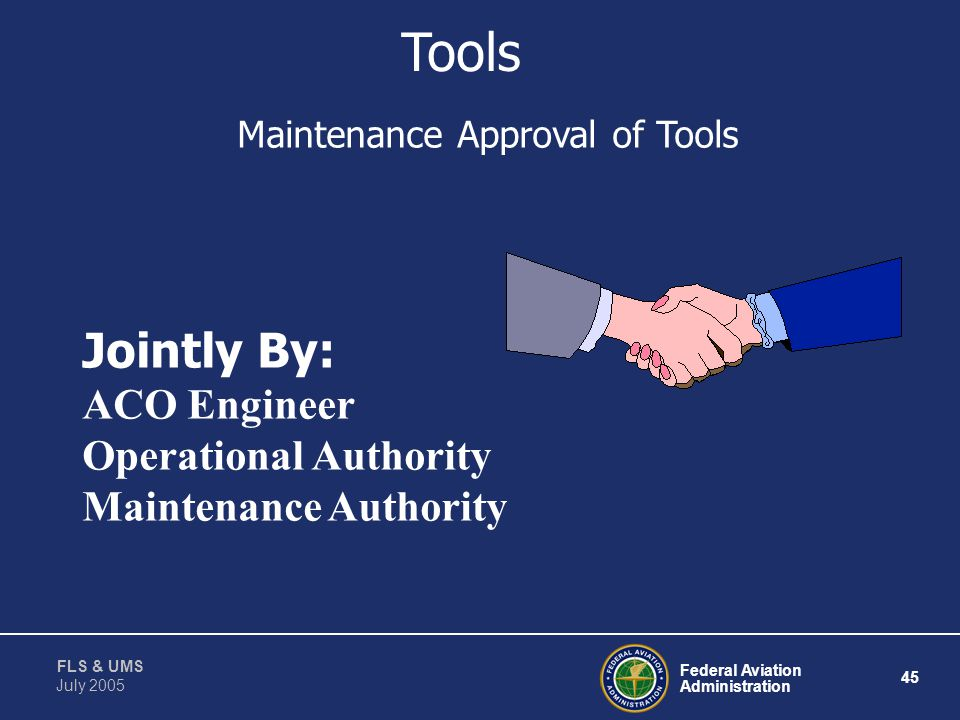 Federal Aviation Administration 44 FLS & UMS July 2005 Design Approval of Tools Tools By ACO Engineer