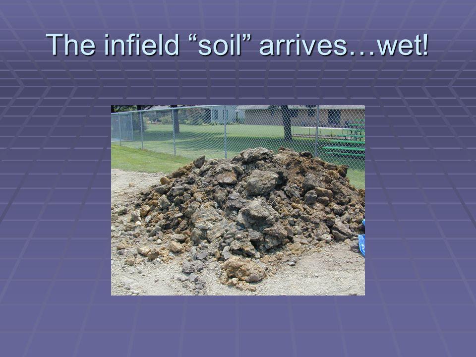 """The infield """"soil"""" arrives…wet!"""