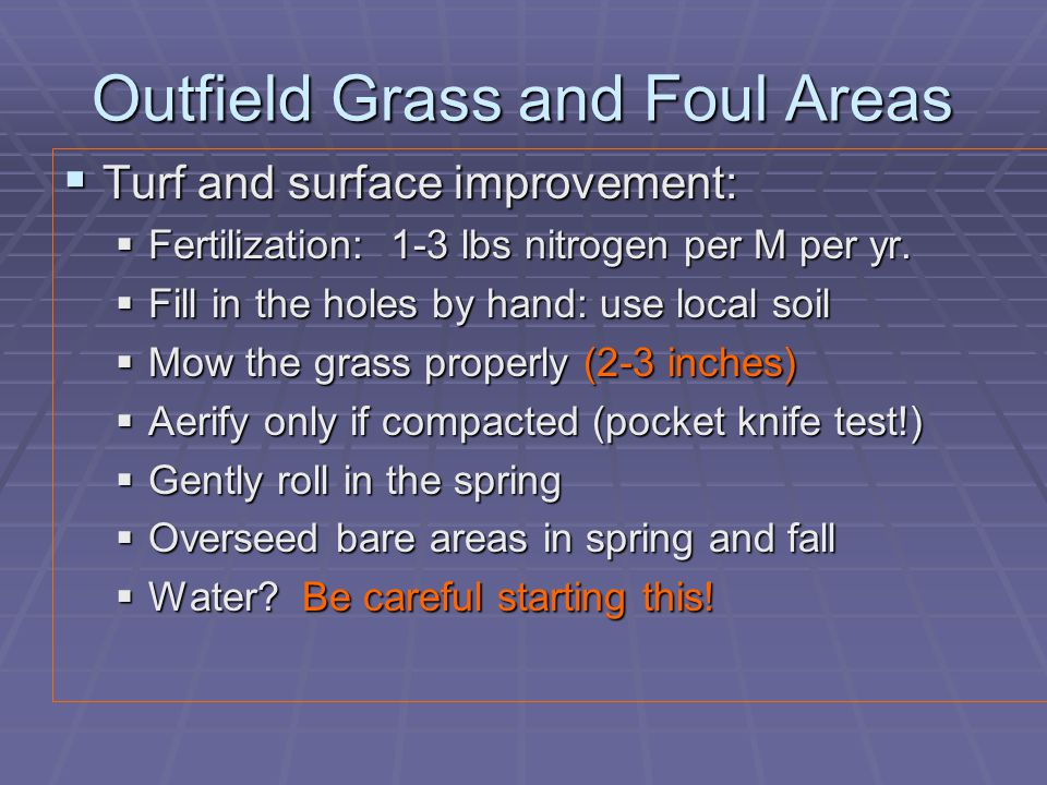 Outfield Grass and Foul Areas  Turf and surface improvement:  Fertilization: 1-3 lbs nitrogen per M per yr.