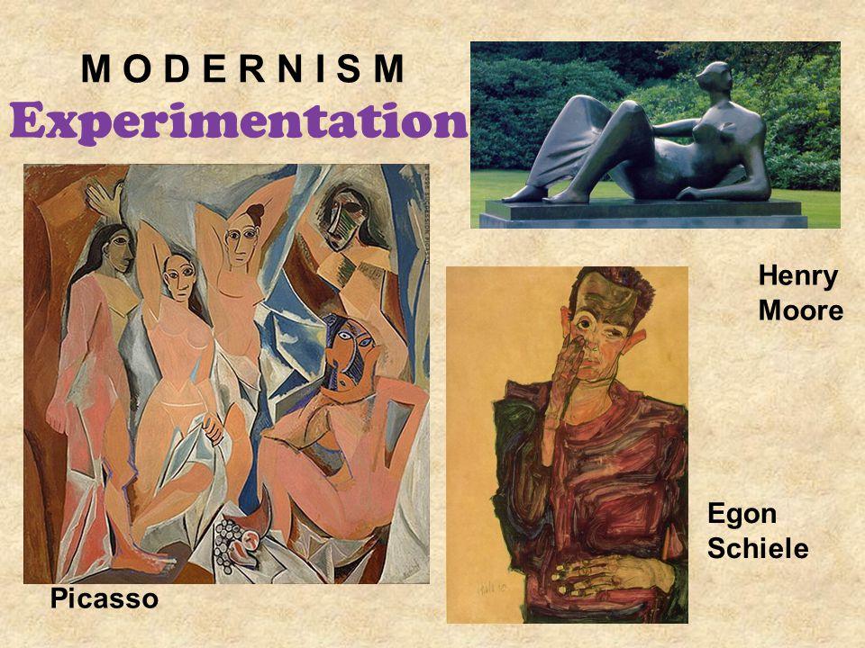 M O D E R N I S M Picasso Henry Moore Egon Schiele Experimentation