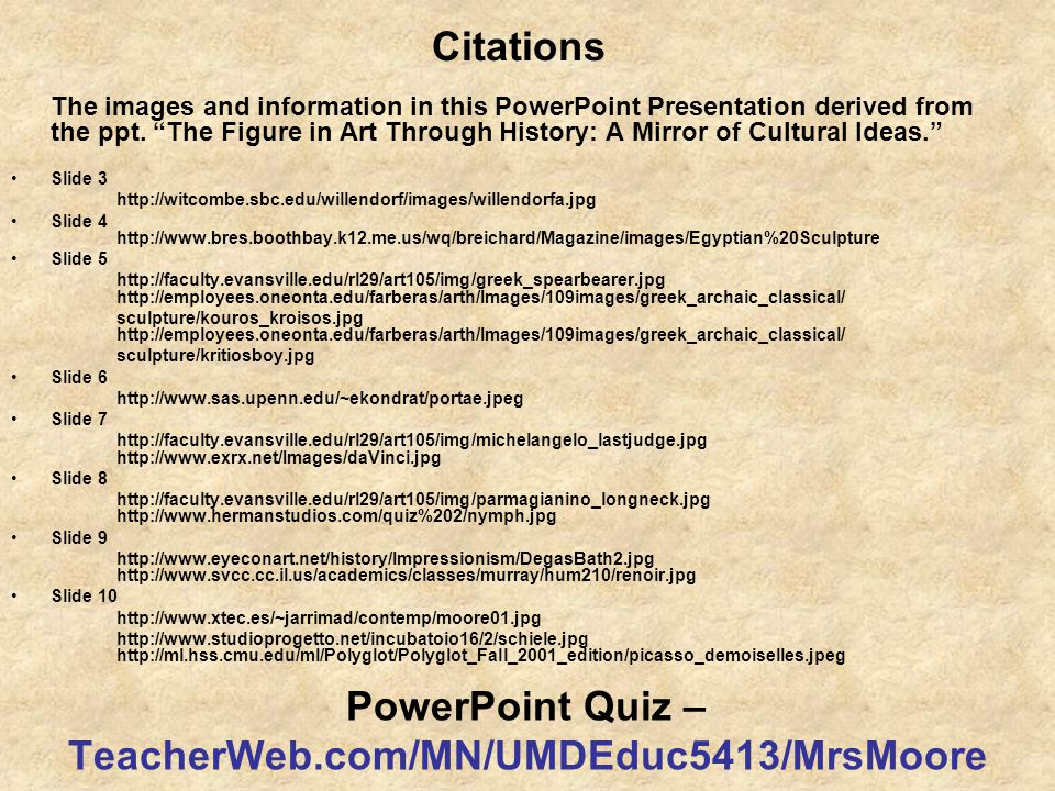 """Citations The images and information in this PowerPoint Presentation derived from the ppt. """"The Figure in Art Through History: A Mirror of Cultural Id"""