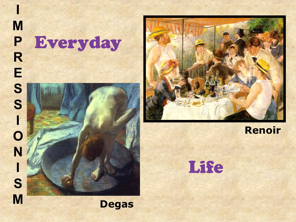 Renoir IMPRESSIONISMIMPRESSIONISM Degas Everyday Life