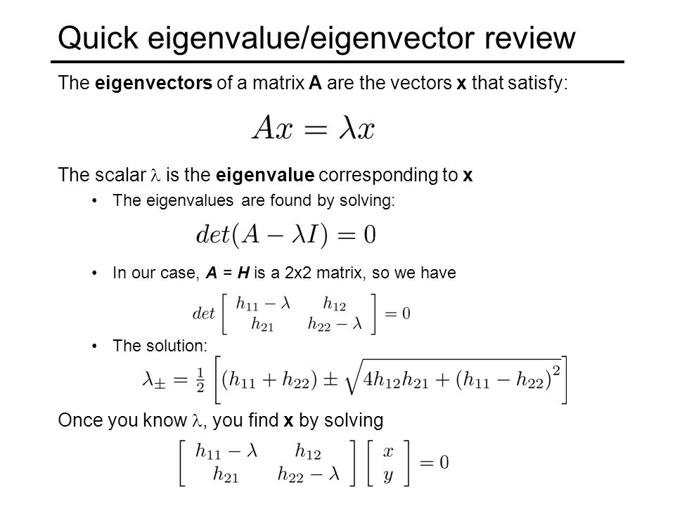Quick eigenvalue/eigenvector review The eigenvectors of a matrix A are the vectors x that satisfy: The scalar is the eigenvalue corresponding to x The