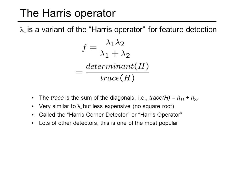 """The Harris operator - is a variant of the """"Harris operator"""" for feature detection The trace is the sum of the diagonals, i.e., trace(H) = h 11 + h 22"""