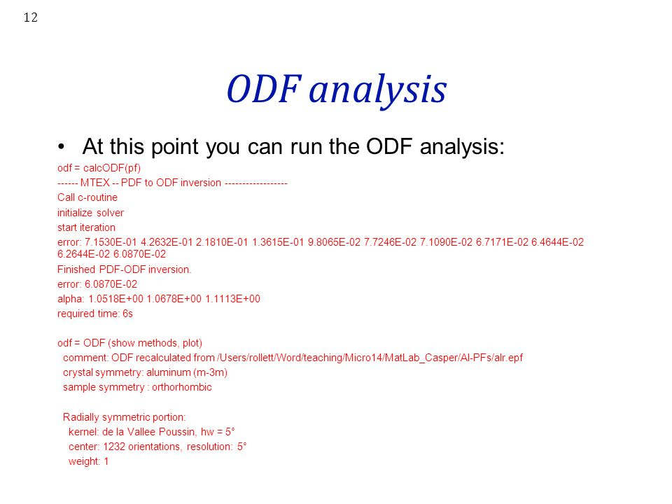 ODF analysis At this point you can run the ODF analysis: odf = calcODF(pf) ------ MTEX -- PDF to ODF inversion ------------------ Call c-routine initi