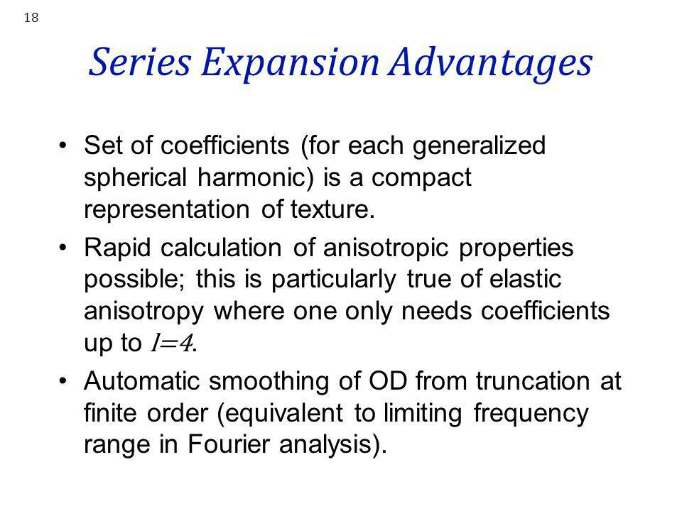 18 Series Expansion Advantages Set of coefficients (for each generalized spherical harmonic) is a compact representation of texture. Rapid calculation