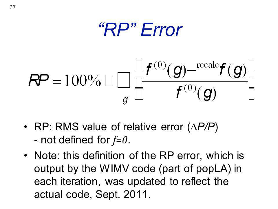 """27 """"RP"""" Error RP: RMS value of relative error (∆P/P) - not defined for f=0. Note: this definition of the RP error, which is output by the WIMV code (p"""