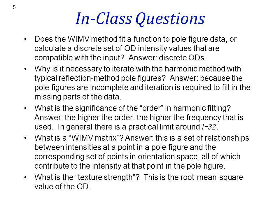 In-Class Questions Does the WIMV method fit a function to pole figure data, or calculate a discrete set of OD intensity values that are compatible wit