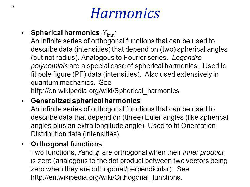 Harmonics Spherical harmonics, Y lmn : An infinite series of orthogonal functions that can be used to describe data (intensities) that depend on (two)