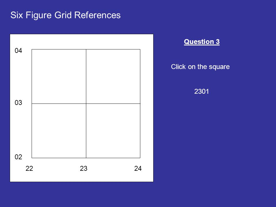 222324 02 03 04 Six Figure Grid References Question 3 Click on the square 2301
