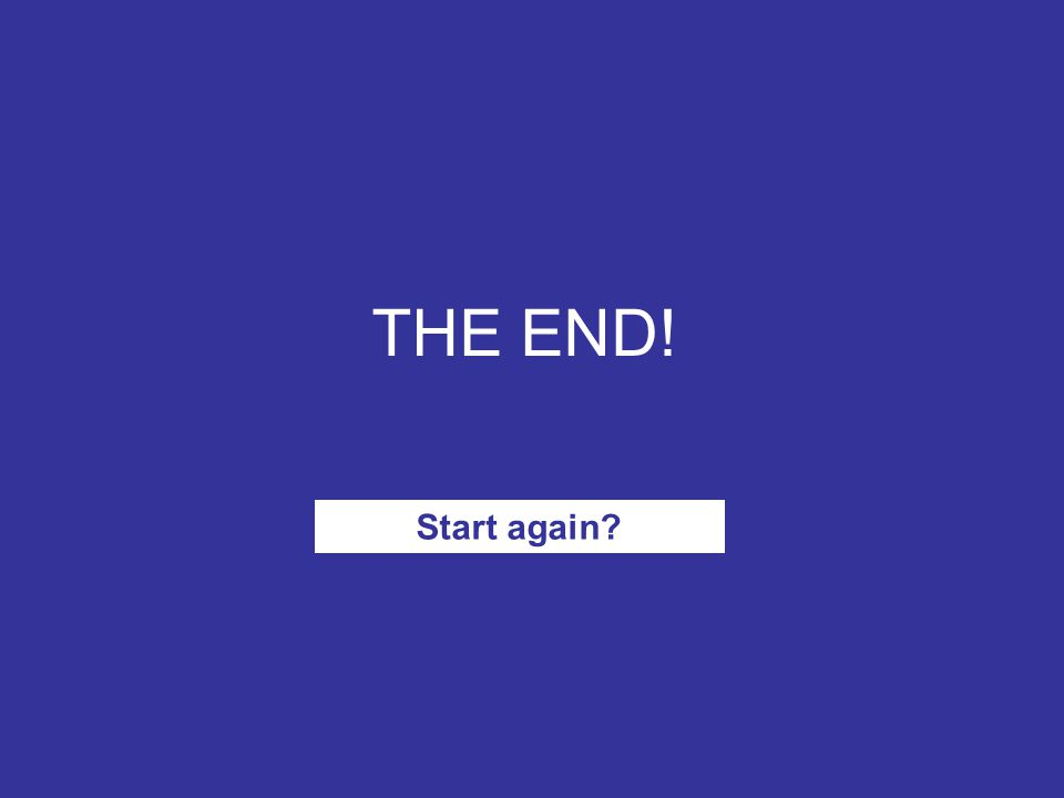 THE END! Start again