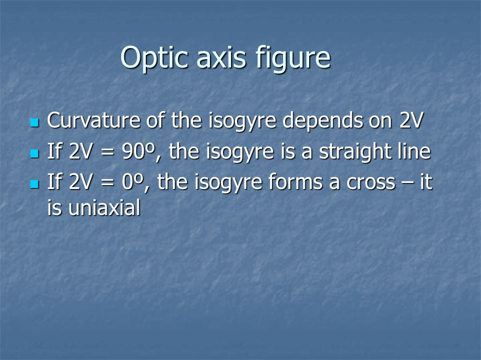 Optic axis figure Curvature of the isogyre depends on 2V Curvature of the isogyre depends on 2V If 2V = 90º, the isogyre is a straight line If 2V = 90