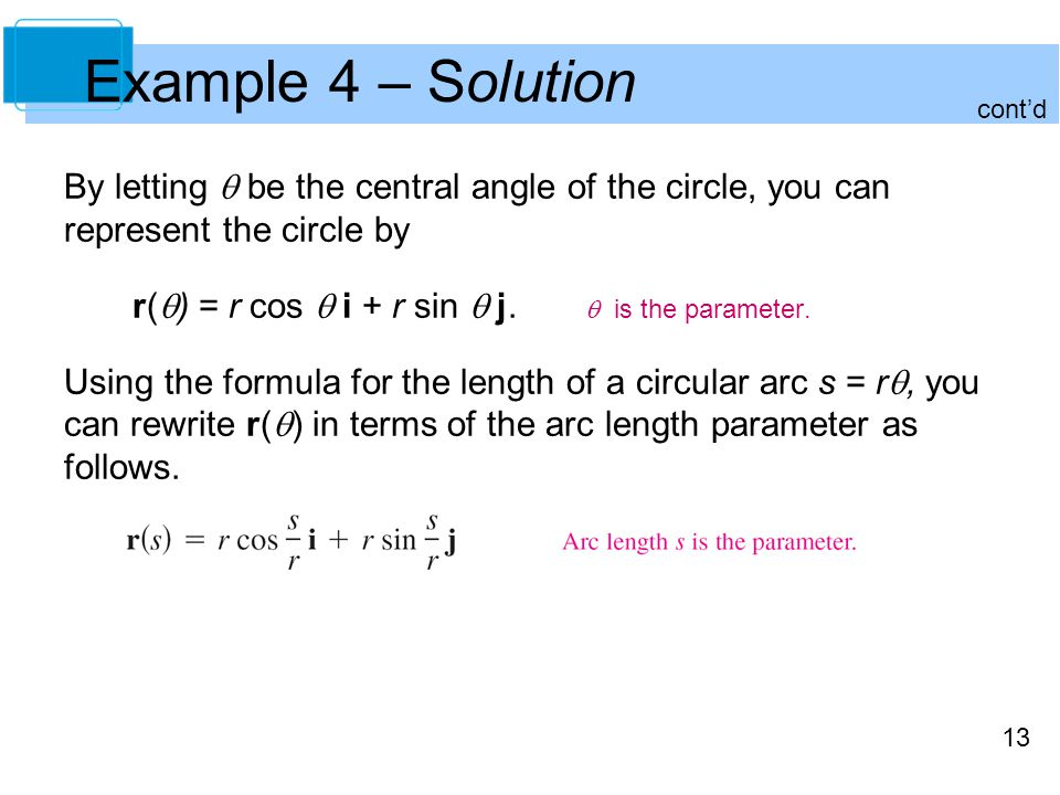 13 By letting  be the central angle of the circle, you can represent the circle by r(  ) = r cos  i + r sin  j.