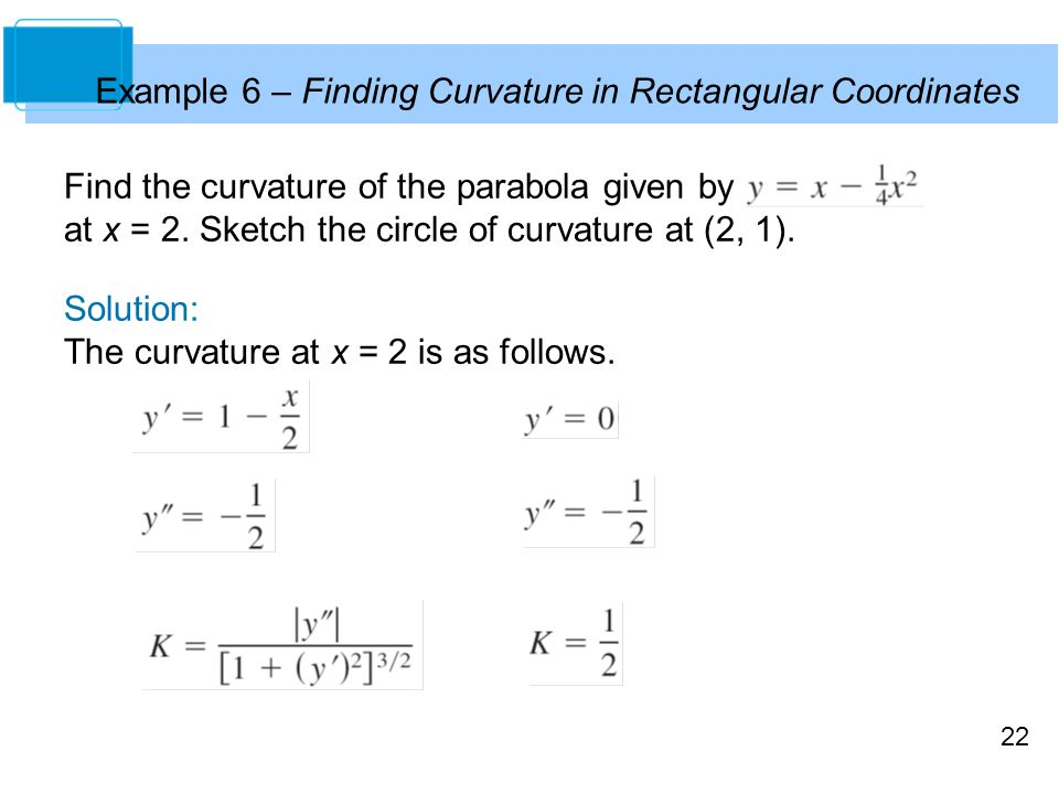 22 Find the curvature of the parabola given by at x = 2.